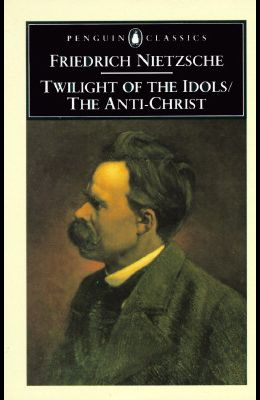 The Twilight of the Idols and the Anti-Christ: Or How to Philosophize with a Hammer