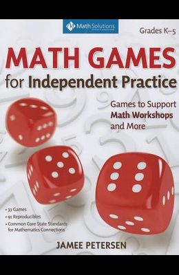Math Games for Number and Operations and Algebraic Thinking: Games to Support Independent Practice in Math Workshops and More, Grades K-5