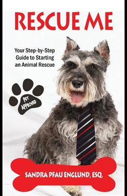 Rescue Me: Your Step-by-Step Guide to Starting an Animal Rescue