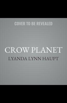 Crow Planet Lib/E: Essential Wisdom from the Urban Wilderness
