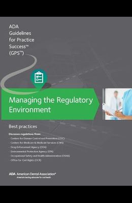 Managing the Regulatory Environment: Guidelines for Practice Success:: Best Practices