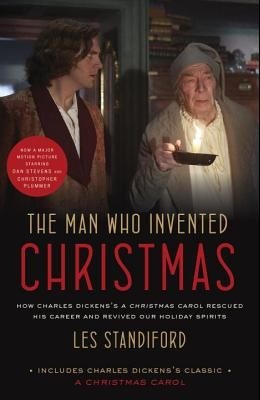 The Man Who Invented Christmas (Movie Tie-In): Includes Charles Dickens's Classic a Christmas Carol: How Charles Dickens's a Christmas Carol Rescued H