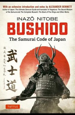 Bushido: The Samurai Code of Japan: With an Extensive Introduction and Notes by Alexander Bennett