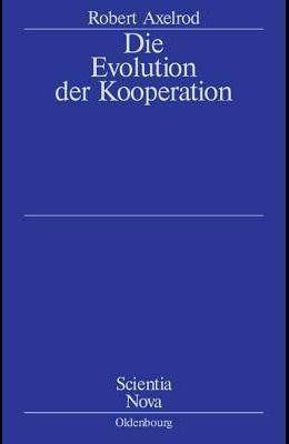 Die Evolution Der Kooperation: Aus Dem Amerikanischen Übersetzt Und Mit Einem Nachwort Von Werner Raub Und Thomas Voss