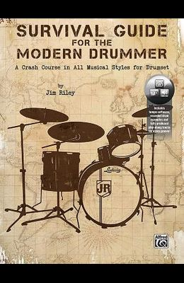 Survival Guide for the Modern Drummer: A Crash Course in All Musical Styles for Drumset, Book & Online Audio/Software