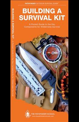 Building a Survival Kit: A Folding Pocket Guide to the Key Components for Wilderness Survival