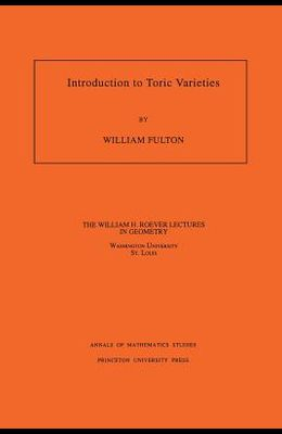 Introduction to Toric Varieties. (Am-131), Volume 131
