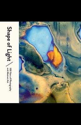 Shape of Light: 100 Years of Photography and Abstract Art
