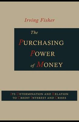The Purchasing Power of Money: Its Determination and Relation to Credit, Interest and Crises