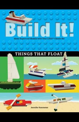 Build It! Things That Float: Make Supercool Models with Your Favorite Lego(r) Parts
