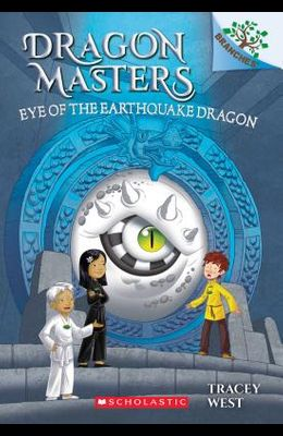 Eye of the Earthquake Dragon: A Branches Book (Dragon Masters #13), 13