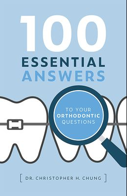 100 Essential Answers to Your Orthodontic Questions