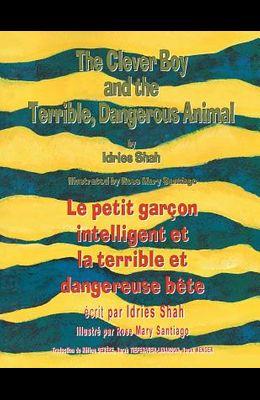 The Clever Boy and the Terrible Dangerous Animal -- Le Petit garçon intelligent et la terrible et dangereuse bête: English-French Edition