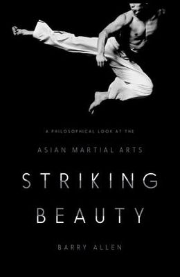Striking Beauty: A Philosophical Look at the Asian Martial Arts