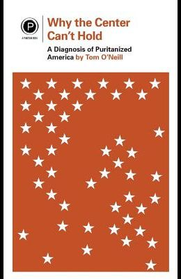 Why the Center Can't Hold: A Diagnosis of Puritanized America