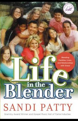 Life in the Blender: Blending Families, Lives and Relationships with Grace