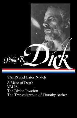 Philip K. Dick: Valis and Later Novels (Loa #193): A Maze of Death / Valis / The Divine Invasion / The Transmigration of Timothy Archer
