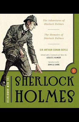 The New Annotated Sherlock Holmes: The Complete Short Stories: The Adventures of Sherlock Holmes and the Memoirs of Sherlock Holmes