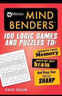 Mensa(r) Mind Benders: 100 Logic Games and Puzzles to Improve Your Memory, Exercise Your Brain, and Keep Your Mind Sharp