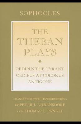 The Theban Plays: oedipus the Tyrant; oedipus at Colonus; antigone