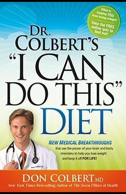 Dr Colbert's i Can Do This Diet: New Medical Breakthroughs That Use the Power of Your Brain and Body Chemistry to Help You Lose Weight and Keep It O