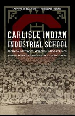 Carlisle Indian Industrial School: Indigenous Histories, Memories, and Reclamations