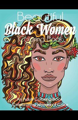 Beautiful Black Women Coloring Book: An Adult Coloring Book Celebrating Women of Color