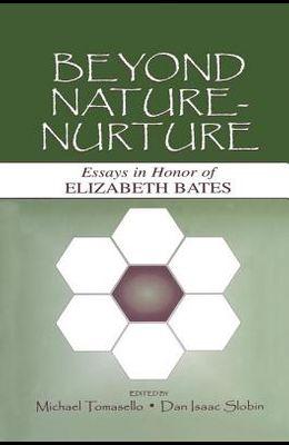 Beyond Nature-Nurture: Essays in Honor of Elizabeth Bates