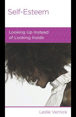 Self-Esteem: Looking Up Instead of Looking Inside