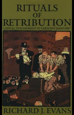 Rituals of Retribution: Capital Punishment in Germany, 1600-1987