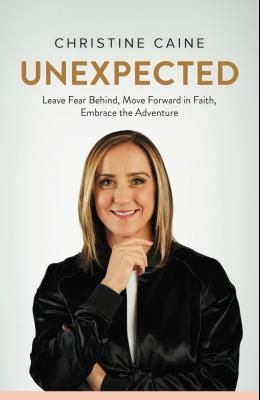 Unexpected: Leave Fear Behind, Move Forward in Faith, Embrace the Adventure