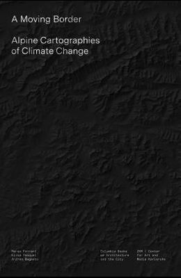 A Moving Border: Alpine Cartographies of Climate Change