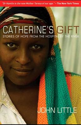Catherine's Gift: Stories of Hope from the Hospital by the River