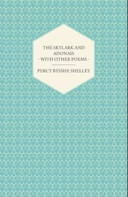 The Skylark and Adonais - With Other Poems