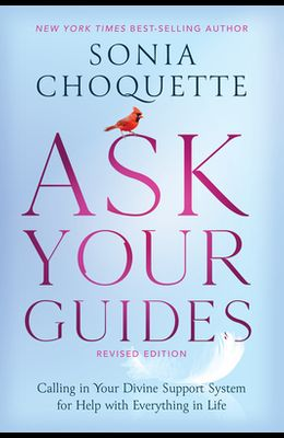 Ask Your Guides: Calling in Your Divine Support System for Help with Everything in Life