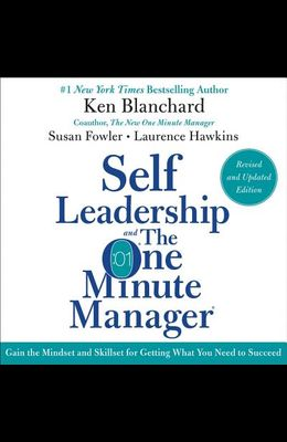 Self Leadership and the One Minute Manager, Revised and Updated Edition: Gain the Mindset and Skillset for Getting What You Need to Suceed