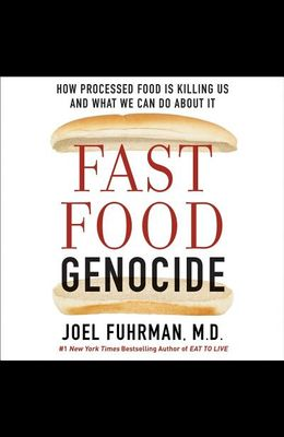 Fast Food Genocide Lib/E: How Processed Food Is Killing Us and What We Can Do about It