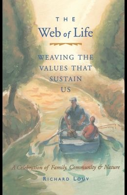Web of Life: Weaving the Values That Sustain Us (Essays from the Author of Last Child in the Woods and Our Wild Calling)