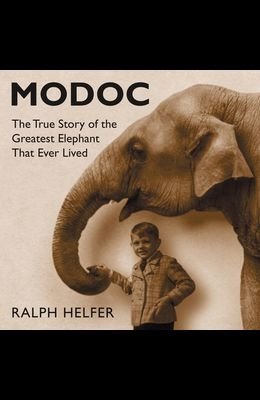 Modoc Lib/E: The True Story of the Greatest Elephant That Ever Lived