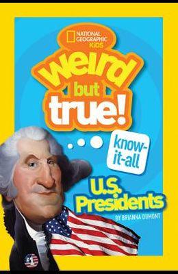 Weird But True Know-It-All: U.S. Presidents