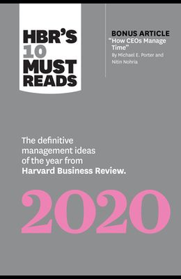Hbr's 10 Must Reads 2020: The Definitive Management Ideas of the Year from Harvard Business Review (with Bonus Article How Ceos Manage Time by M