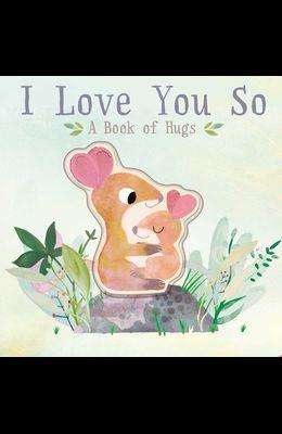I Love You So: A Book of Hugs