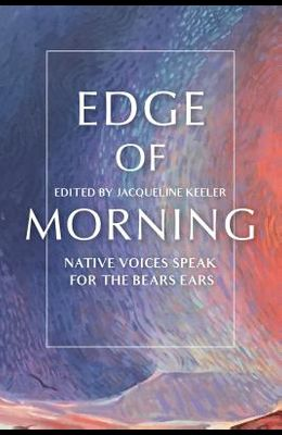 Edge of Morning: Native Voices Speak for the Bears Ears