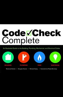Code Check Complete: An Illustrated Guide to Building, Plumbing, Mech