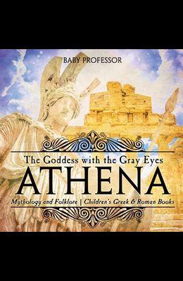 Athena: The Goddess with the Gray Eyes - Mythology and Folklore - Children's Greek & Roman Books