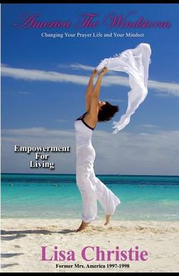 America The Windstorm: Changing Your Prayer Life and Your Mindset: Empowerment For Living