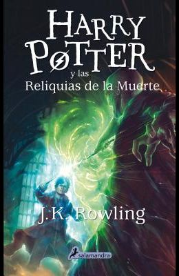 Harry Potter y Las Reliquias de La Muerte (Harry 07)