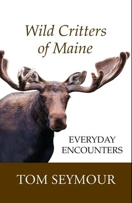 Wild Critters of Maine: Everyday Encounters