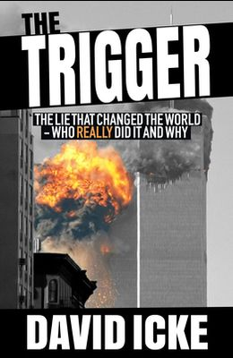 The Trigger: The Lie That Changed the World