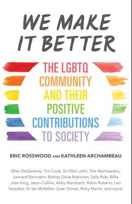 We Make It Better: The Lgbtq Community and Their Positive Contributions to Society (Gender Identity Book for Teens, Gay Rights, Transgend